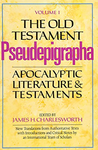 The Old Testament Pseudepigrapha, Volume 1: Apocalyptic Literature and Testaments (The Anchor Yale Bible Reference Libra