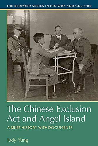 The Chinese Exclusion Act and Angel Island: A Brief History with Documents (The Bedford Series in History and Culture)