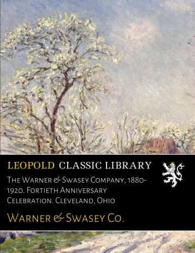 The Warner & Swasey Company, 1880-1920. Fortieth Anniversary Celebration. Cleveland, Ohio ebook