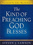 The Kind of Preaching God Blesses, Steven J. Lawson, 0736953558