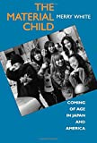img - for The Material Child: Coming of Age in Japan and America book / textbook / text book