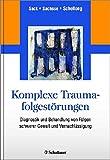 Komplexe Traumafolgestörungen: Diagnostik und Behandlung von Folgen schwerer Gewalt und Vernachlässigung