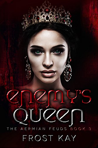 Enemy's Queen: The Aermian Feuds Book Three by [Kay, Frost]