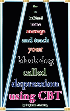 How to Befriend, Tame, Manage, and Teach Your Black Dog Called Depression Using CBT