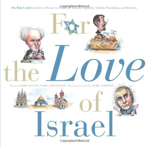Download For the Love of Israel: The Holy Land: From Past to Present. An A-Z Primer for Hachamin, Talmidim, Vatikim, Noodnikim, and Dreamers PDF