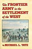 The Frontier Army in the Settlement of the West, Michael L. Tate, 0806133864