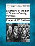 Biography of the bar of Orleans County, Vermont, Frederick W. Baldwin, 1240006357