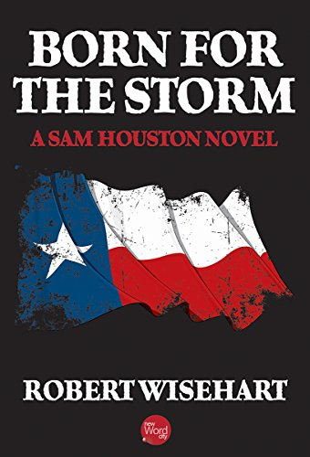 Born for the Storm (Sam Houston Trilogy Book 1)