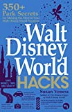 Walt Disney World Hacks: 350+ Park Secrets for Making the Most of Your Walt Disney World Vacation (Hidden Magic)
