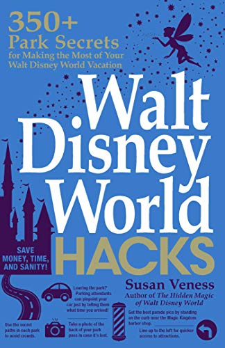 (Walt Disney World Hacks: 350+ Park Secrets for Making the Most of Your Walt Disney World Vacation (Hidden Magic))