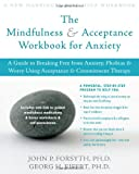 The Mindfulness and Acceptance Workbook for Anxiety, John P. Forsyth and Georg H. Eifert, 1572244992