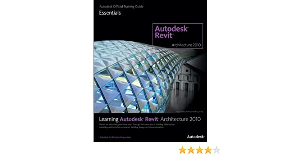 learning revit architecture 2010 autodesk official training guide rh amazon com Revit Architecture Families Guide Autodesk Families Guide