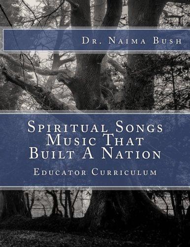 Negro Spiritual Songs, Music That Built A Nation: Home School & Educator Curriculum