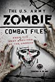 The U.S. Army Zombie Combat Files: From the Lost Archives of the Undead