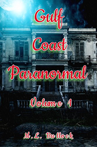 Gulf Coast Paranormal Volume 1