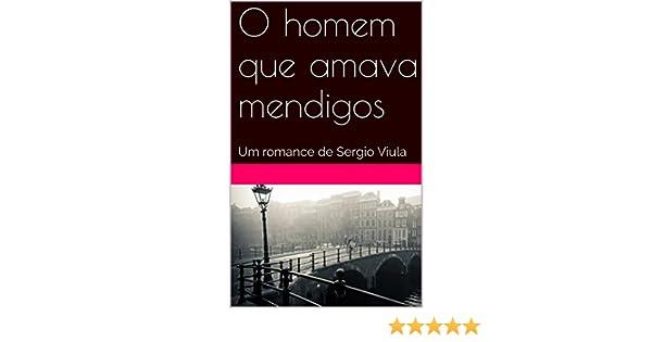 O homem que amava mendigos: Um romance de Sergio Viula (Portuguese Edition) eBook: Viula, Sergio: Amazon.es: Tienda Kindle