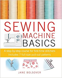 Sewing Machine Basics: A Step-by-Step Course for First-Time Stitchers: Amazon.es: Jane Bolsover: Libros en idiomas extranjeros