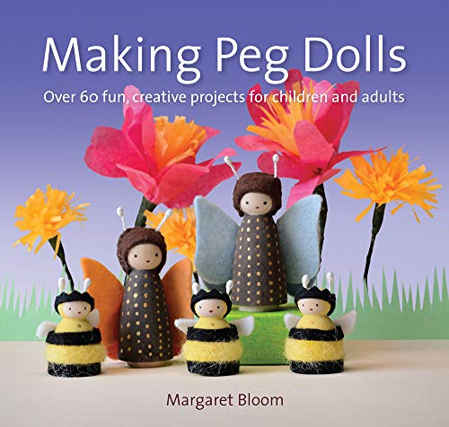 - Making Peg Dolls: Over 60 Fun and Creative Projects for Children and Adults (Crafts and family Activities)