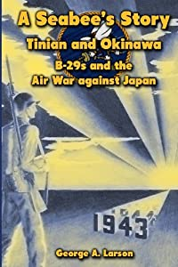 A Seabee's Story: Tinian and Okinawa: B-29s and the Air War Against Japan from CreateSpace Independent Publishing Platform