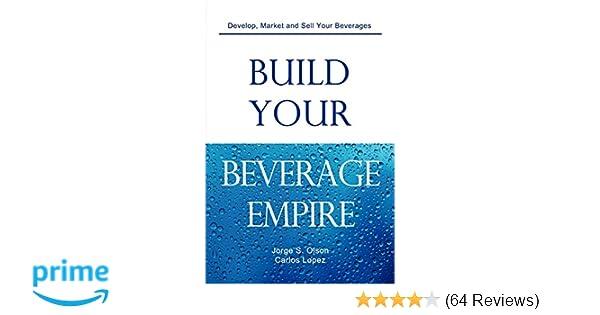 Build Your Beverage Empire Jorge S Olson Carlos Lopez Gloria
