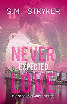 Never Expected Love: Never Expected Love Duet - Book 1 (Second Chance Series 4) by [Stryker, SM]