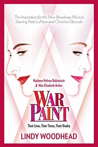 War Paint: Madame Helena Rubinstein and Miss Elizabeth Arden: Their Lives, Their Times, Their Rivalry ()