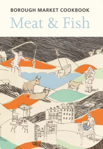 (The Borough Market Cookbook: Meat & Fish)