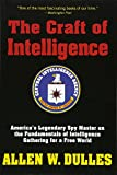 img - for The Craft of Intelligence: America's Legendary Spy Master on the Fundamentals of Intelligence Gathering for a Free World book / textbook / text book