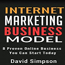 Internet Marketing Business Models: 8 Proven Online Business You Can Start Today