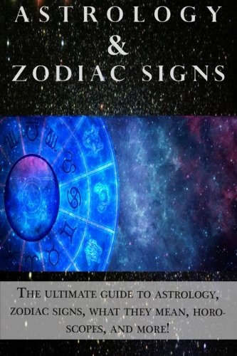 Download Astrology and Zodiac Signs: The ultimate guide to Astrology, Zodiac signs, what they mean, Horoscopes, and more! PDF