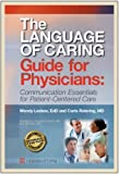 The Language of Caring Guide for Physicians : Communication Essentials for Patient-Centered Care (1st Edition), Leebov, Wendy and Rotering, Carla, 0988258706