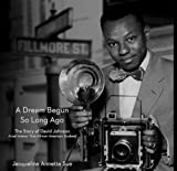 img - for A Dream Begun So Long Ago: The Story of David Johnson, Ansel Adams' First African American Student book / textbook / text book