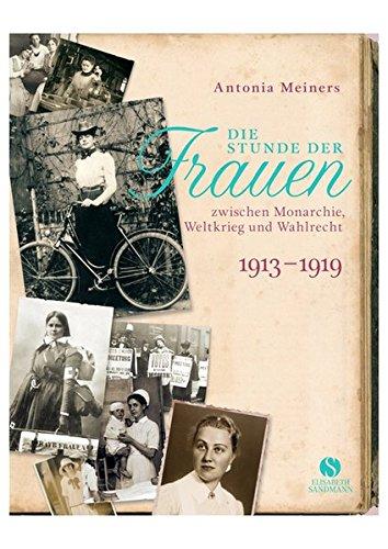 Die Stunde der Frauen: Zwischen Monarchie, Weltkrieg und Wahlrecht 1913-1919