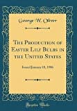 Amazon / Forgotten Books: The Production of Easter Lily Bulbs in the United States Issued January 10, 1906 Classic Reprint (George W Oliver)