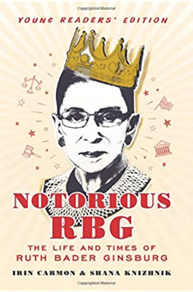 Notorious Rbg Young Readers Edition The Life And Times Of Ruth Bader Ginsburg Carmon Irin Knizhnik Shana 9780062748539 Amazon Com Books