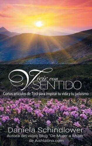Vivir Con Sentido: Cortos Articulos de Tora Para Inspirar Tu Vida y Tu Judaismo (Spanish Edition) pdf