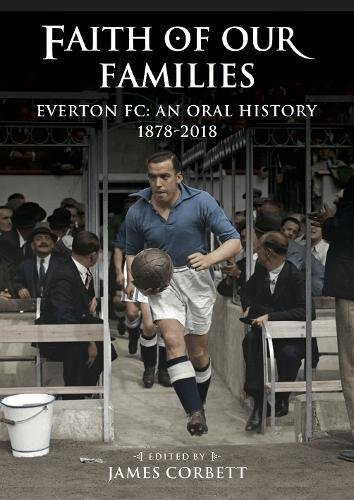 Faith of Our Families: Everton FC: An Oral History