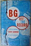 img - for BG - off the record;: A bio-discography of Benny Goodman book / textbook / text book