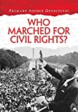 Who Marched for Civil Rights? (Primary Source Detectives)