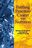Battling Pancreas Cancer with Nutrition, April Davis, 0615807739