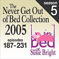 The Never Get Out of Bed Collection: 2005 In Bed With Susie Bright — Season 5