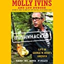 Bushwhacked: Life in George W. Bush's America Audiobook by Molly Ivins, Lou Dubose Narrated by Anna Fields