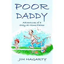 Poor Daddy: Adventures of a Stay-At-Home Father