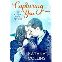 Capturing You (Maple Grove Romance Book 1)