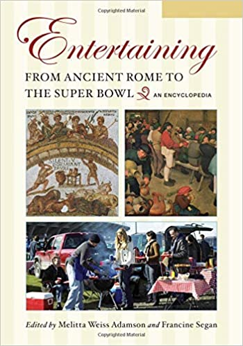 Entertaining from Ancient Rome to the Super Bowl  2 volumes : An Encyclopedia