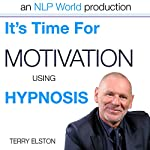 It's Time For Motivation With Terry Elston: International Prime-Selling NLP Hypnosis Audio | Terry H Elston
