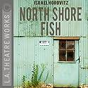 North Shore Fish Performance by Israel Horovitz Narrated by Kristin Ace, Karen Caplan, Laura Sigrid Crook, Heidi J. Dallin, John Fiore, Melissa Fitzgerald, Mary Klug