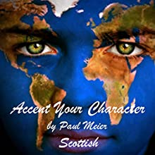 Accent Your Character - Scottish: Dialect Training Audiobook by Paul Meier Narrated by Paul Meier