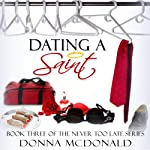 Dating a Saint : Never Too Late Series, Book 3 | Donna McDonald