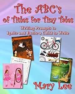 The ABC's of Titles for Tiny Tales by Mary Lee (2014-06-11)